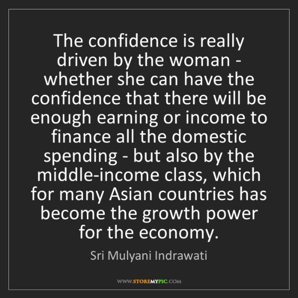 Sri Mulyani Indrawati: The confidence is really driven by the woman - whether...