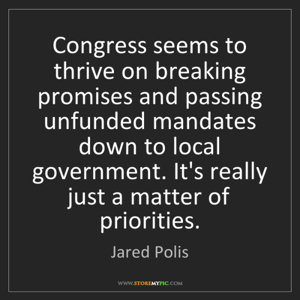 Jared Polis: Congress seems to thrive on breaking promises and passing...