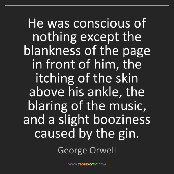 George Orwell: He was conscious of nothing except the blankness of the...