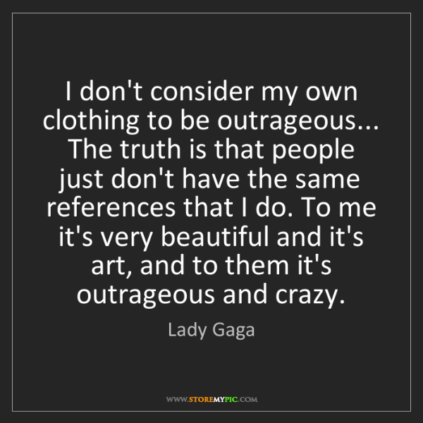 Lady Gaga: I don't consider my own clothing to be outrageous......