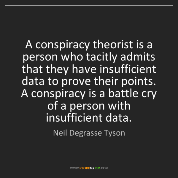 Neil Degrasse Tyson: A conspiracy theorist is a person who tacitly admits...