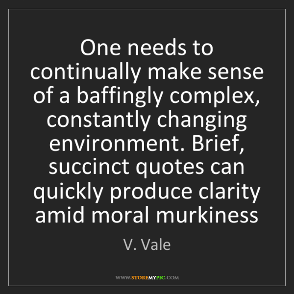 V. Vale: One needs to continually make sense of a baffingly complex,...