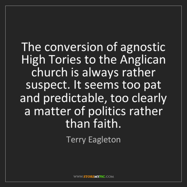 Terry Eagleton: The conversion of agnostic High Tories to the Anglican...