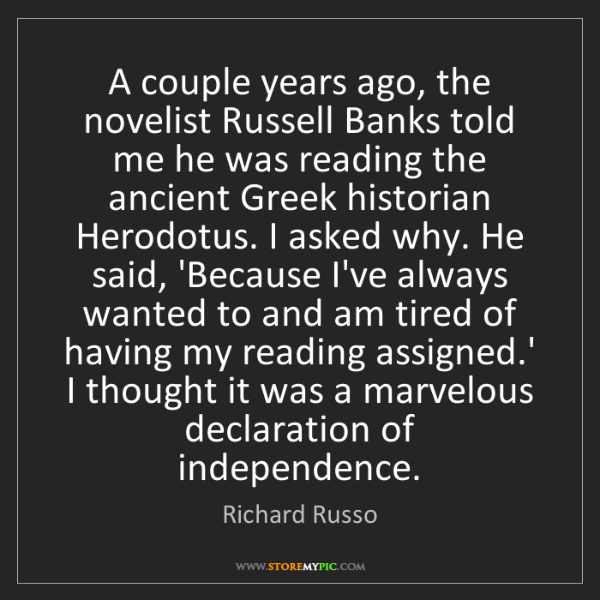 Richard Russo: A couple years ago, the novelist Russell Banks told me...