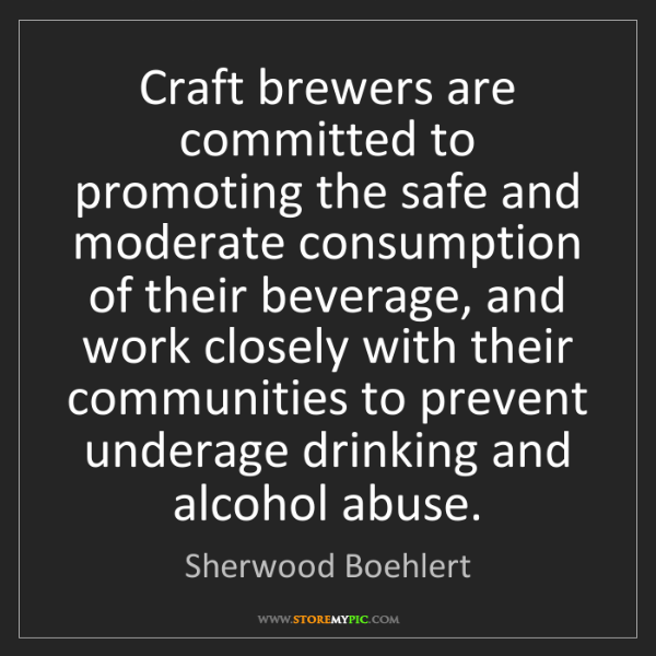 Sherwood Boehlert: Craft brewers are committed to promoting the safe and...