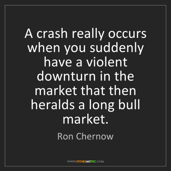 Ron Chernow: A crash really occurs when you suddenly have a violent...