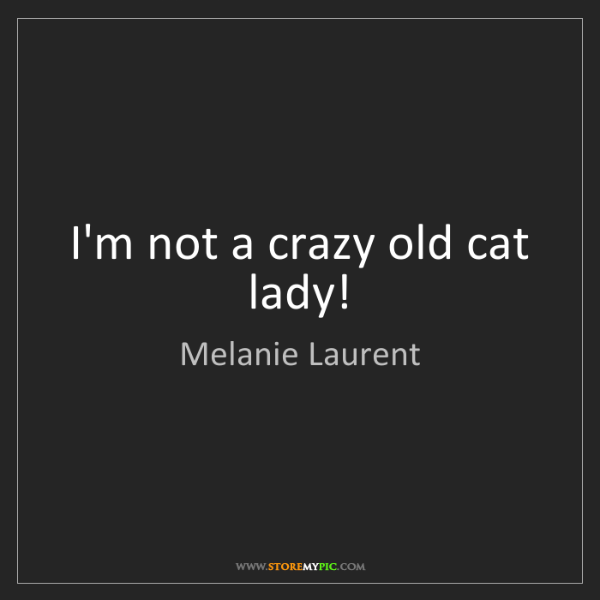 Melanie Laurent: I'm not a crazy old cat lady!