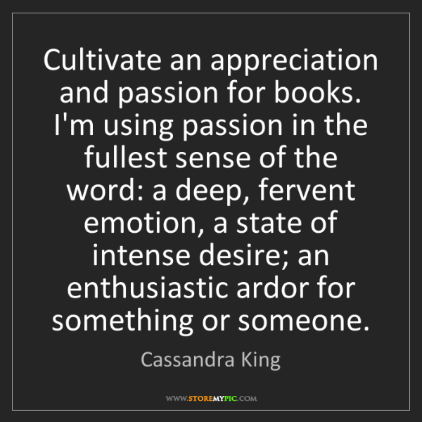 Cassandra King: Cultivate an appreciation and passion for books. I'm...