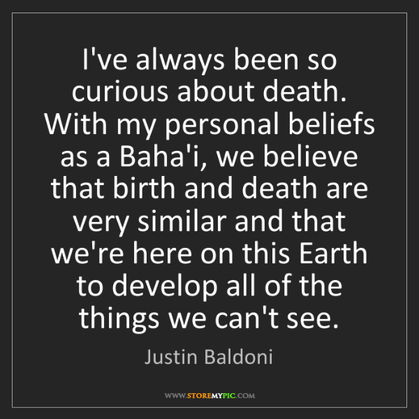 Justin Baldoni: I've always been so curious about death. With my personal...