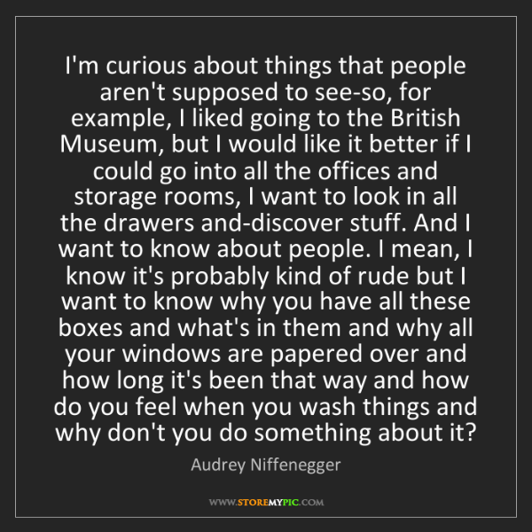 Audrey Niffenegger: I'm curious about things that people aren't supposed...