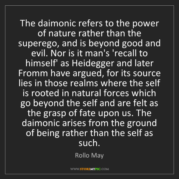 Rollo May: The daimonic refers to the power of nature rather than...
