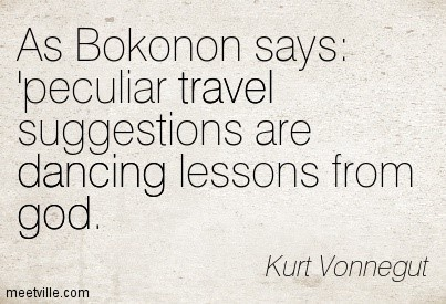 As bokonon says peculiar travel suggestions are dancing lessons from god kurt vonnegut