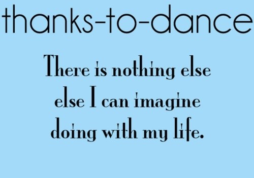 Thanks To Dance There Is Nothing Else Else I Can Imagine Doing With