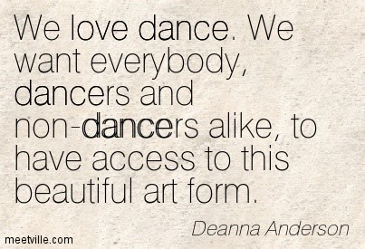 We love dance we want everybody dancers and non dancers a like to have access to this