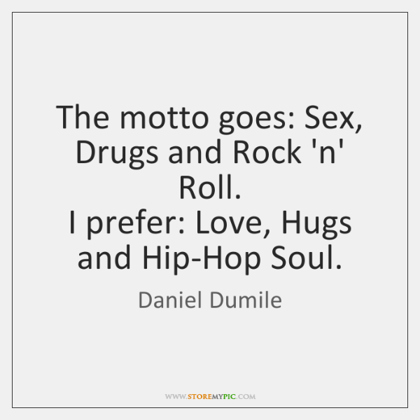 The Motto Goes Sex Drugs And Rock N Roll I Prefer Love