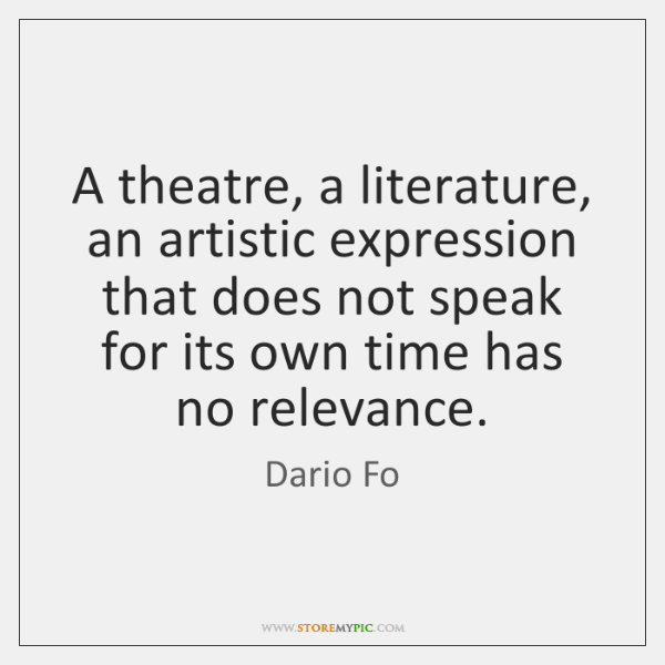 A theatre, a literature, an artistic expression that does not speak for ...