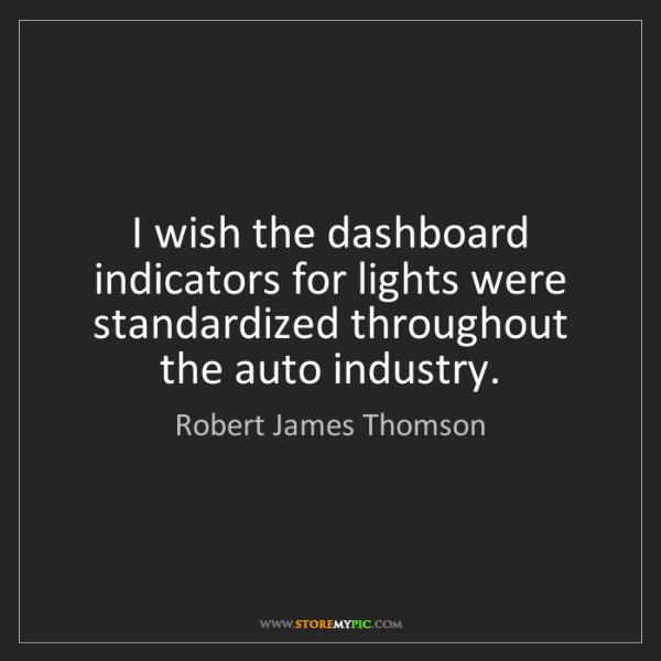 Robert James Thomson: I wish the dashboard indicators for lights were standardized...