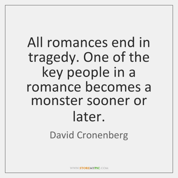 All romances end in tragedy. One of the key people in a ...