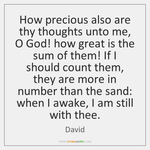 How precious also are thy thoughts unto me, O God! how great ...