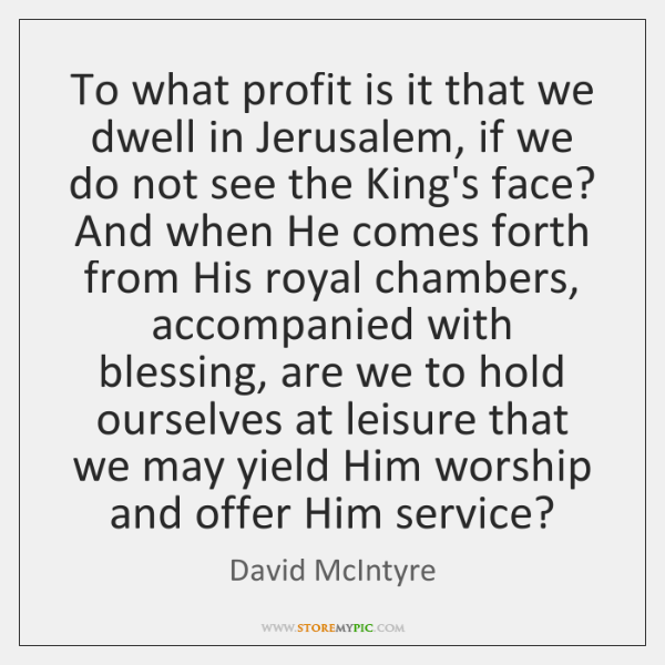 To what profit is it that we dwell in Jerusalem, if we ...
