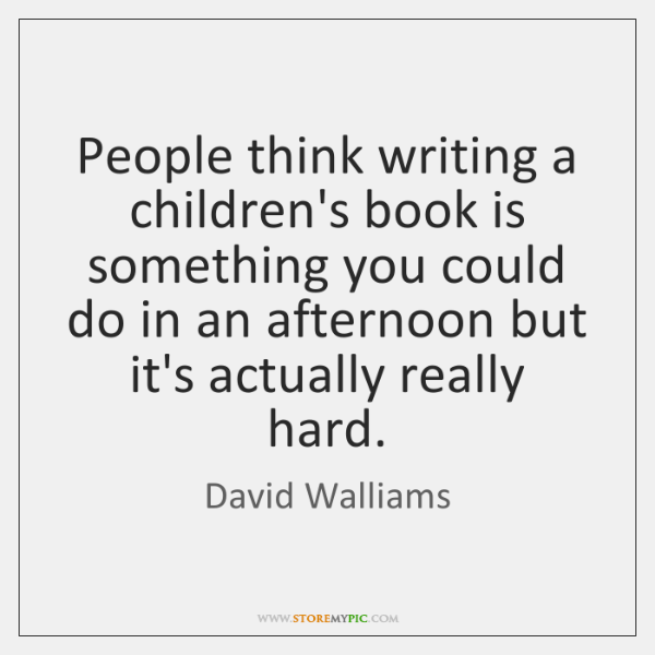 People think writing a children's book is something you could do in ...