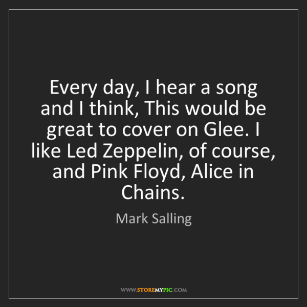 Mark Salling: Every day, I hear a song and I think, This would be great...