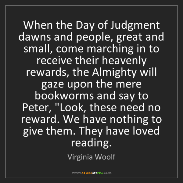 Virginia Woolf: When the Day of Judgment dawns and people, great and...
