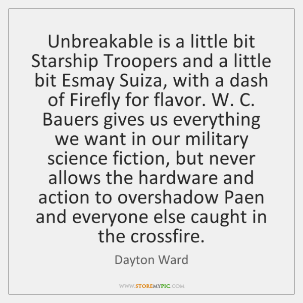 Unbreakable is a little bit Starship Troopers and a little bit Esmay ...