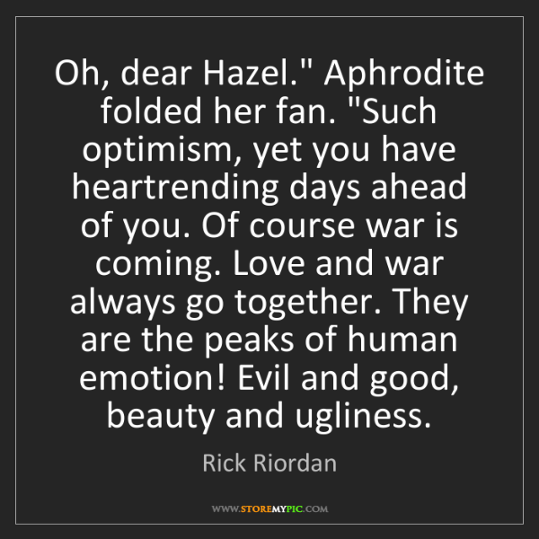 """Rick Riordan: Oh, dear Hazel."""" Aphrodite folded her fan. """"Such optimism,..."""