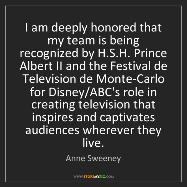 Anne Sweeney: I am deeply honored that my team is being recognized...