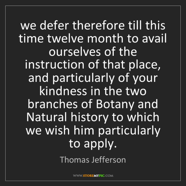 Thomas Jefferson: we defer therefore till this time twelve month to avail...
