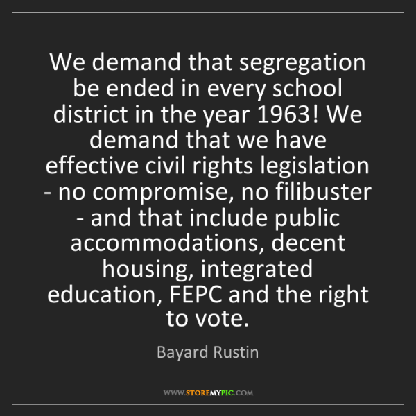 Bayard Rustin: We demand that segregation be ended in every school district...