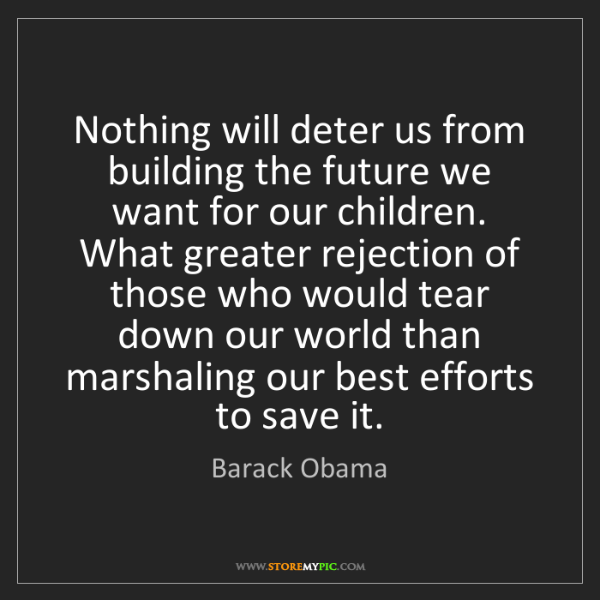 Barack Obama: Nothing will deter us from building the future we want...