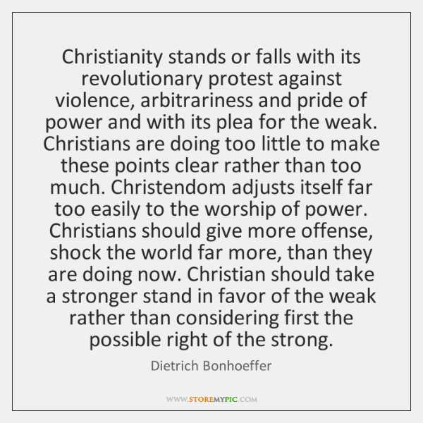 Christianity stands or falls with its revolutionary protest against violence, arbitrariness and ...