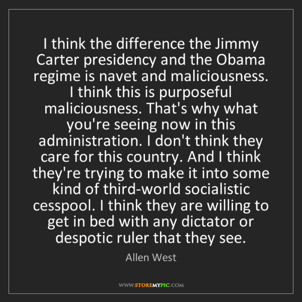 Allen West: I think the difference the Jimmy Carter presidency and...