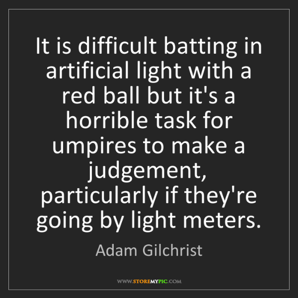Adam Gilchrist: It is difficult batting in artificial light with a red...