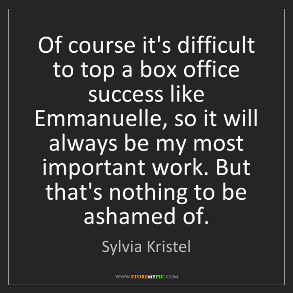 Sylvia Kristel: Of course it's difficult to top a box office success...
