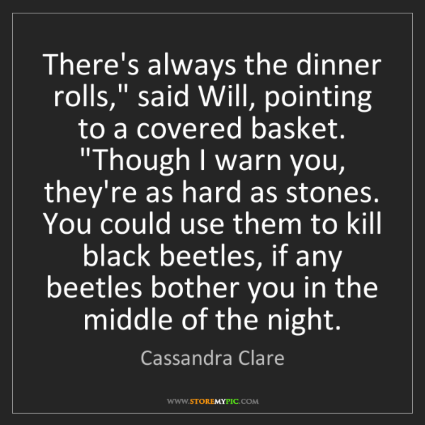 "Cassandra Clare: There's always the dinner rolls,"" said Will, pointing..."