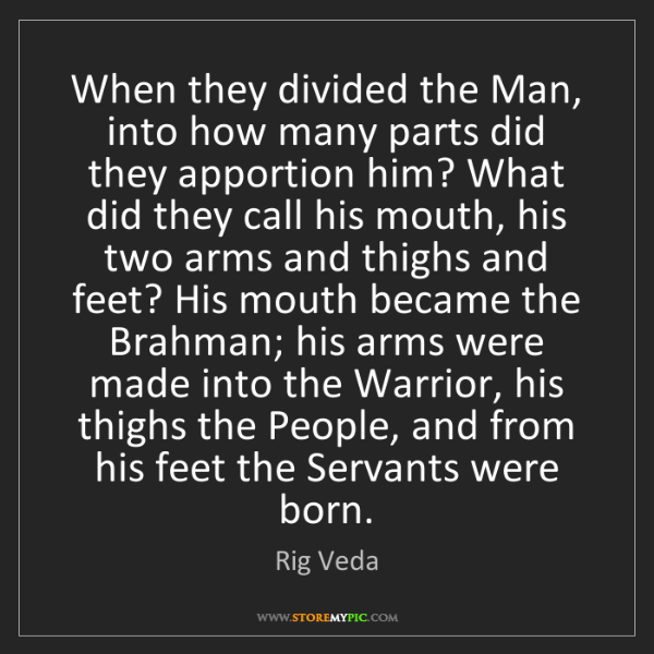 Rig Veda: When they divided the Man, into how many parts did they...