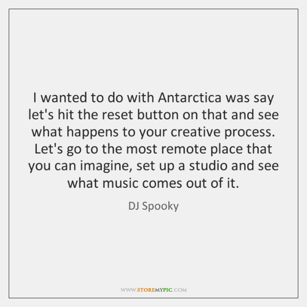 I wanted to do with Antarctica was say let's hit the reset ...