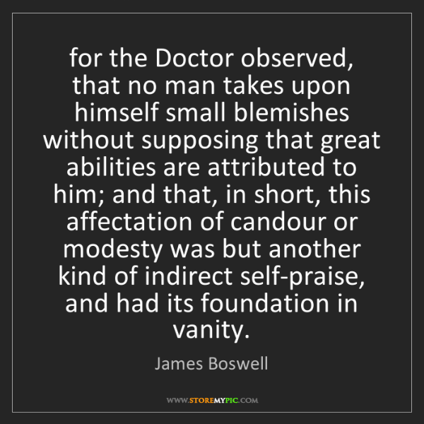 James Boswell: for the Doctor observed, that no man takes upon himself...