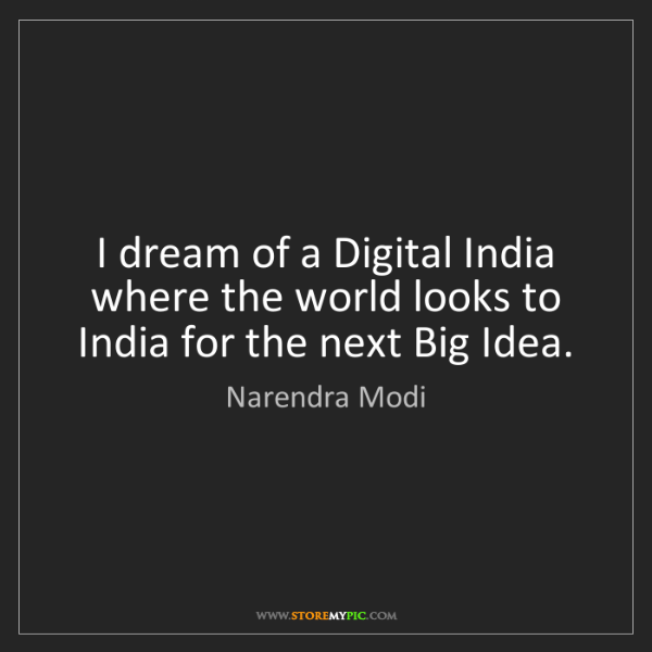 Narendra Modi: I dream of a Digital India where the world looks to India...