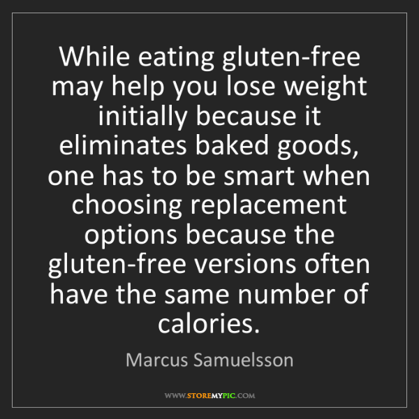 Marcus Samuelsson: While eating gluten-free may help you lose weight initially...