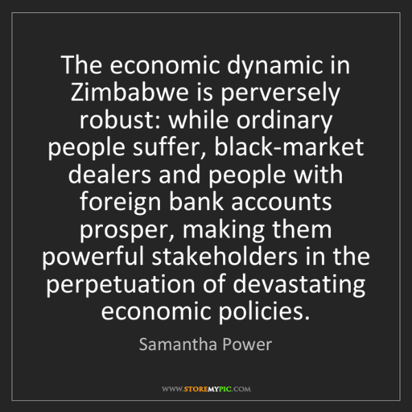Samantha Power: The economic dynamic in Zimbabwe is perversely robust:...