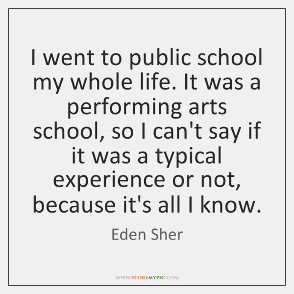 I went to public school my whole life. It was a performing ...