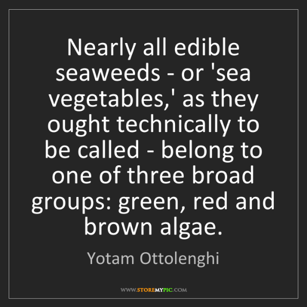 Yotam Ottolenghi: Nearly all edible seaweeds - or 'sea vegetables,' as...