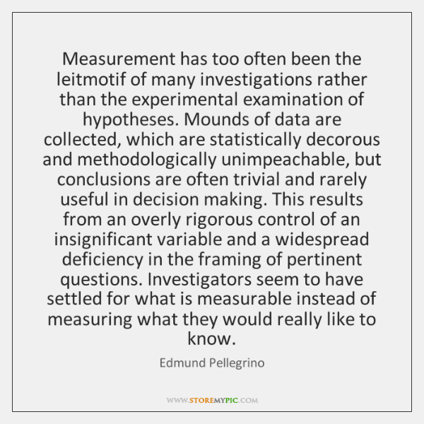 Measurement has too often been the leitmotif of many investigations rather than ...