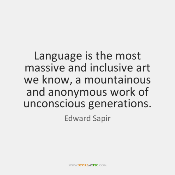 Language is the most massive and inclusive art we know, a mountainous ...
