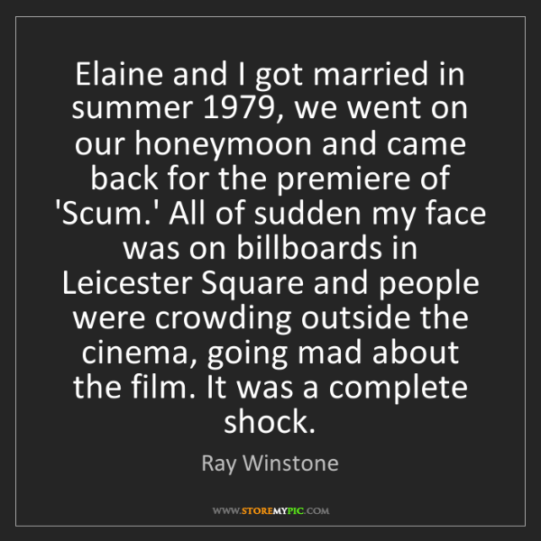 Ray Winstone: Elaine and I got married in summer 1979, we went on our...