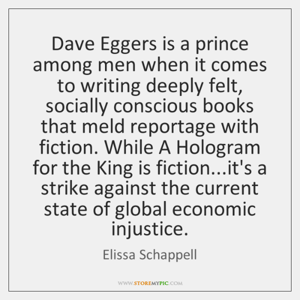 Dave Eggers is a prince among men when it comes to writing ...